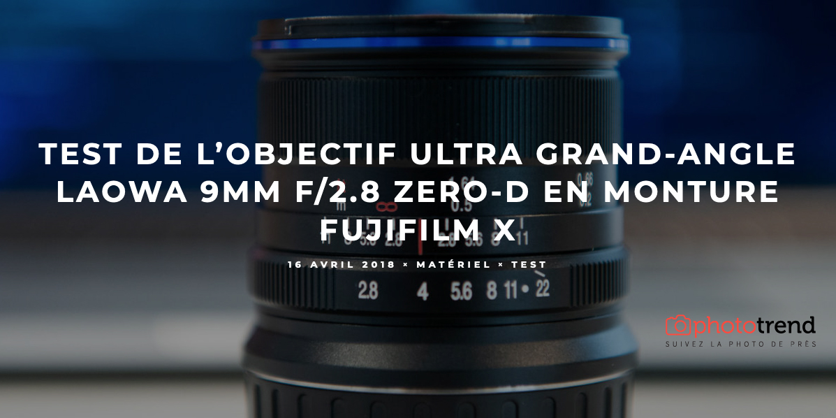 Test Laowa 9mm Fuji Phototrend